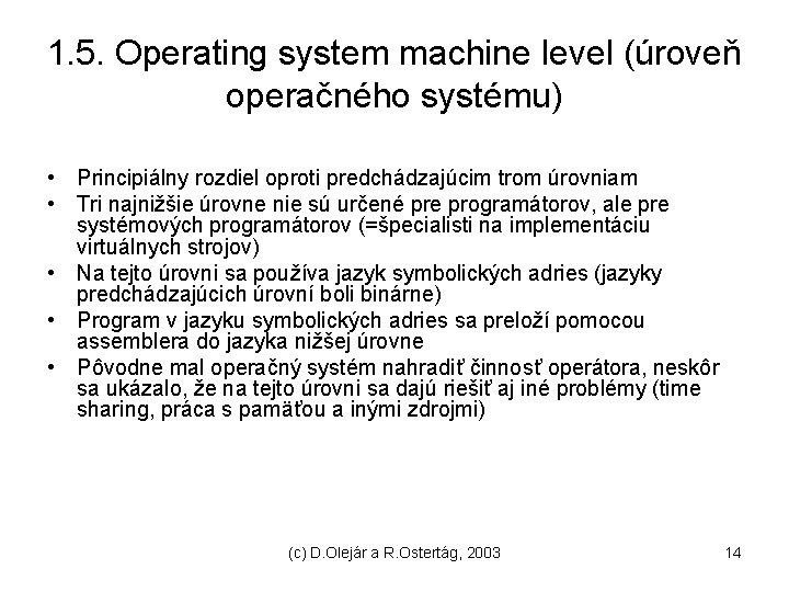 1. 5. Operating system machine level (úroveň operačného systému) • Principiálny rozdiel oproti predchádzajúcim