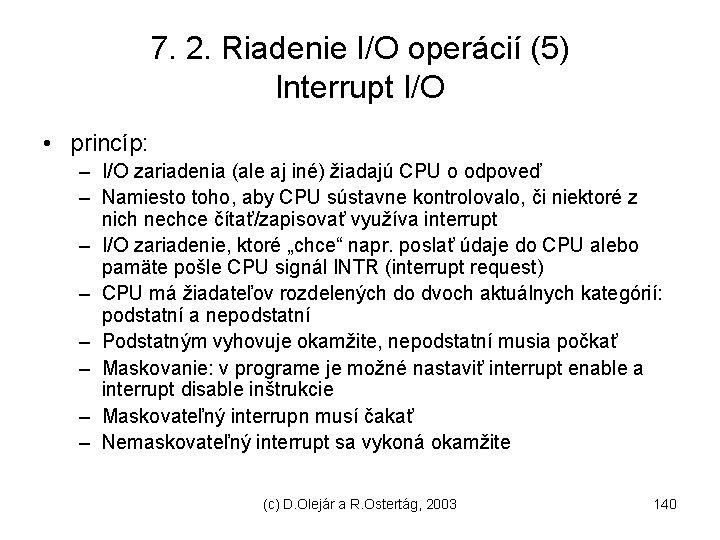 7. 2. Riadenie I/O operácií (5) Interrupt I/O • princíp: – I/O zariadenia (ale