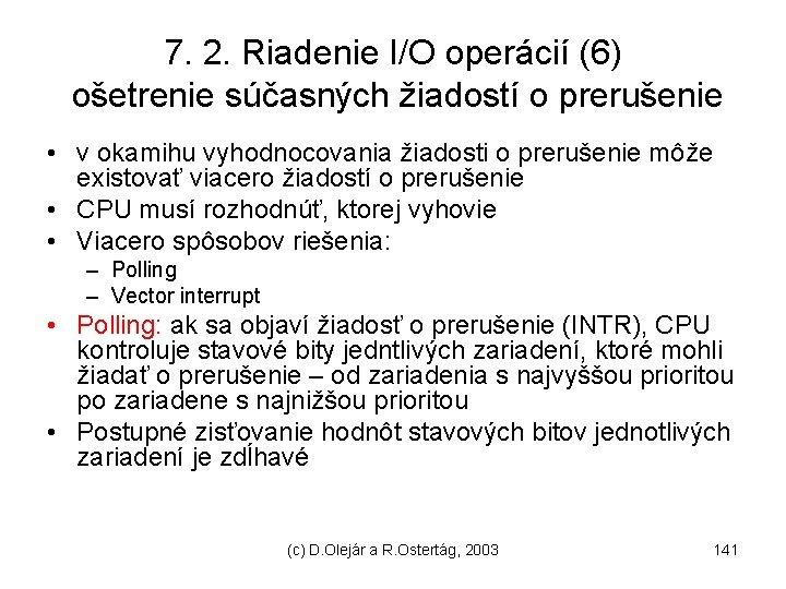 7. 2. Riadenie I/O operácií (6) ošetrenie súčasných žiadostí o prerušenie • v okamihu