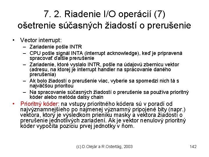 7. 2. Riadenie I/O operácií (7) ošetrenie súčasných žiadostí o prerušenie • Vector interrupt: