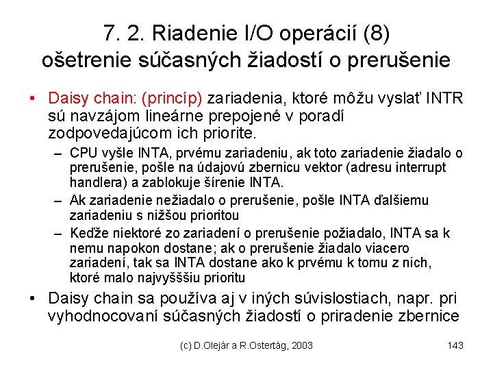 7. 2. Riadenie I/O operácií (8) ošetrenie súčasných žiadostí o prerušenie • Daisy chain: