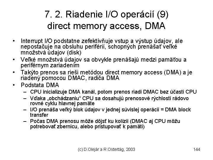 7. 2. Riadenie I/O operácií (9) direct memory access, DMA • Interrupt I/O podstatne