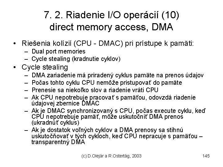 7. 2. Riadenie I/O operácií (10) direct memory access, DMA • Riešenia kolízií (CPU