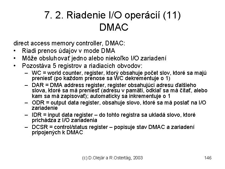 7. 2. Riadenie I/O operácií (11) DMAC direct access memory controller, DMAC: • Riadi