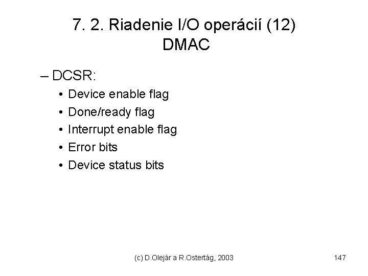 7. 2. Riadenie I/O operácií (12) DMAC – DCSR: • • • Device enable