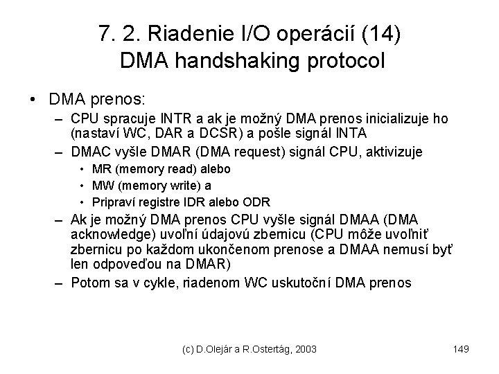 7. 2. Riadenie I/O operácií (14) DMA handshaking protocol • DMA prenos: – CPU