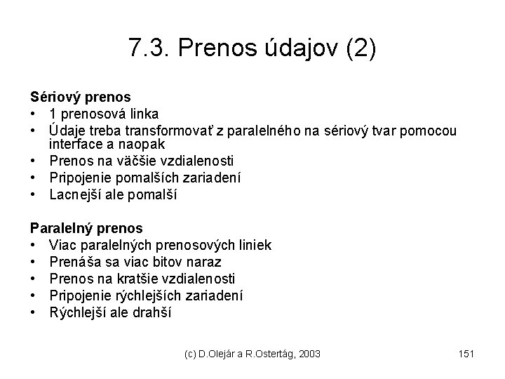 7. 3. Prenos údajov (2) Sériový prenos • 1 prenosová linka • Údaje treba