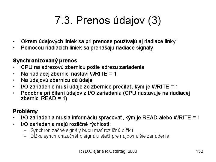 7. 3. Prenos údajov (3) • • Okrem údajových liniek sa pri prenose používajú