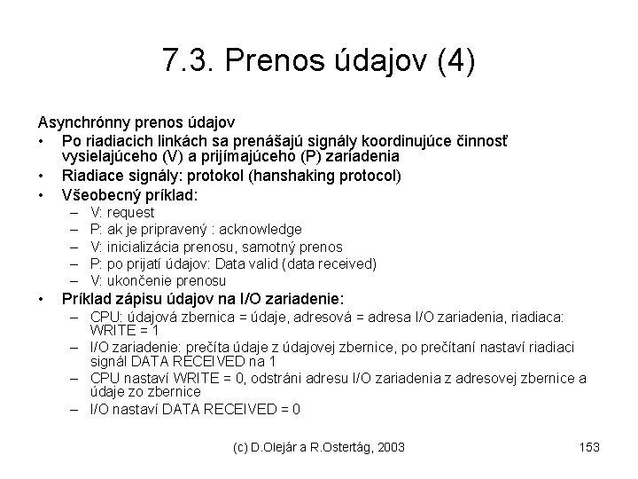 7. 3. Prenos údajov (4) Asynchrónny prenos údajov • Po riadiacich linkách sa prenášajú