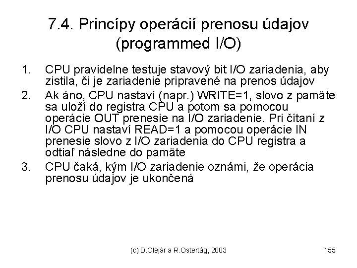 7. 4. Princípy operácií prenosu údajov (programmed I/O) 1. 2. 3. CPU pravidelne testuje