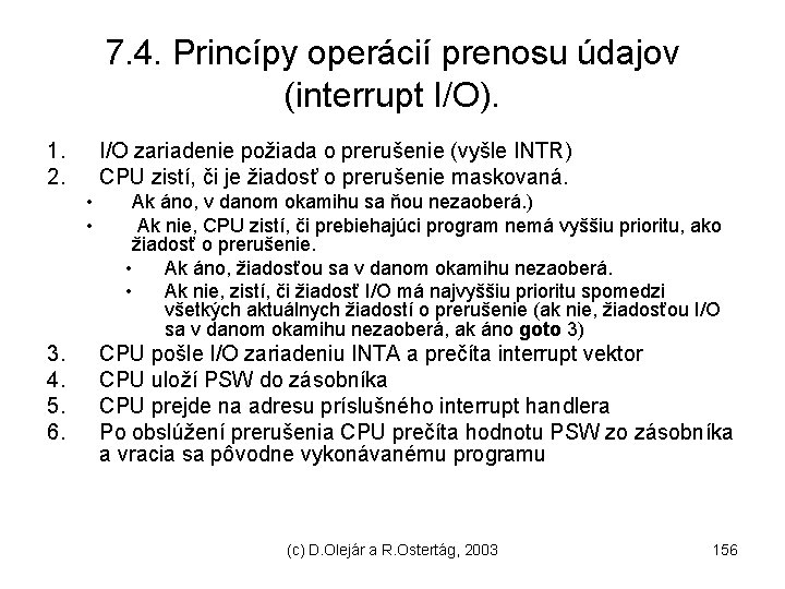 7. 4. Princípy operácií prenosu údajov (interrupt I/O). 1. 2. I/O zariadenie požiada o