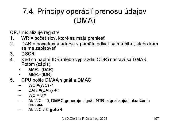 7. 4. Princípy operácií prenosu údajov (DMA) CPU inicializuje registre 1. WR = počet
