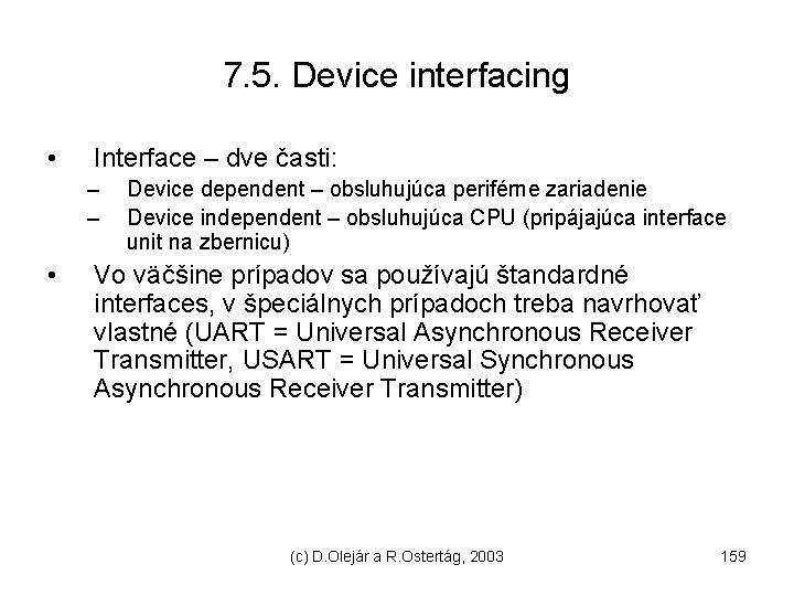 7. 5. Device interfacing • Interface – dve časti: – – • Device dependent