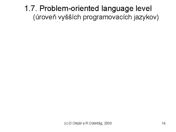 1. 7. Problem-oriented language level (úroveň vyšších programovacích jazykov) (c) D. Olejár a R.