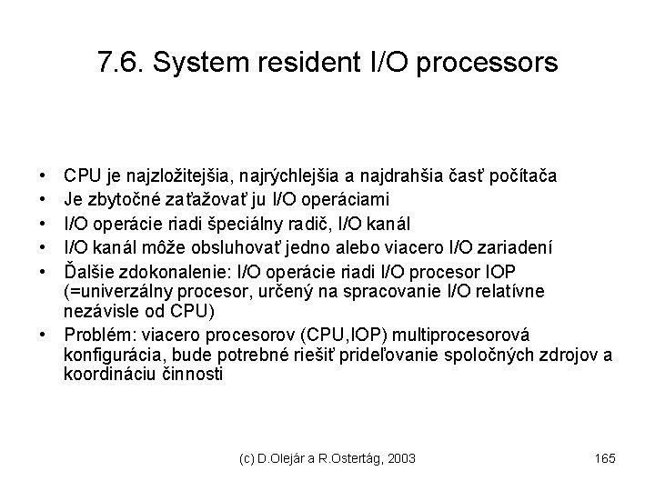 7. 6. System resident I/O processors • • • CPU je najzložitejšia, najrýchlejšia a