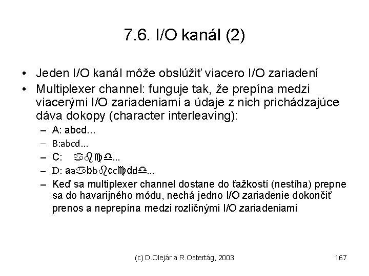 7. 6. I/O kanál (2) • Jeden I/O kanál môže obslúžiť viacero I/O zariadení