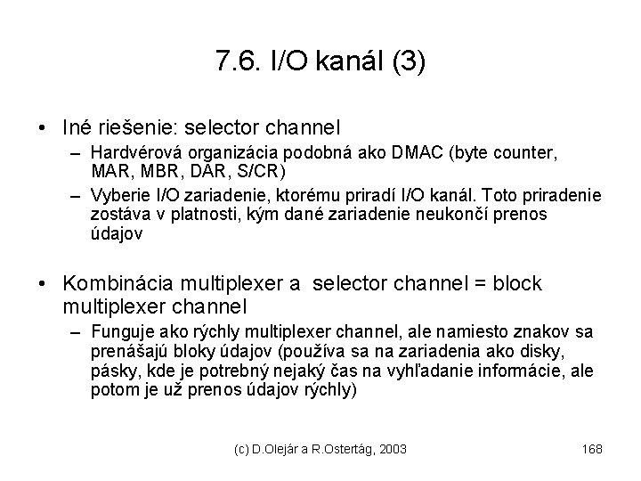 7. 6. I/O kanál (3) • Iné riešenie: selector channel – Hardvérová organizácia podobná