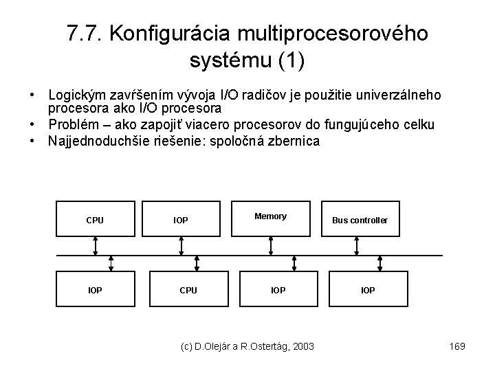 7. 7. Konfigurácia multiprocesorového systému (1) • Logickým zavŕšením vývoja I/O radičov je použitie