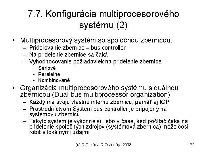 7. 7. Konfigurácia multiprocesorového systému (2) • Multiprocesorový systém so spoločnou zbernicou: – Prideľovanie