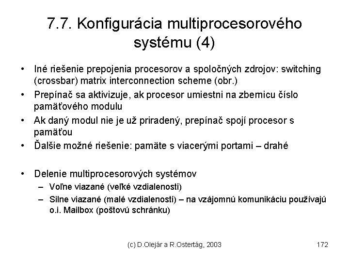 7. 7. Konfigurácia multiprocesorového systému (4) • Iné riešenie prepojenia procesorov a spoločných zdrojov: