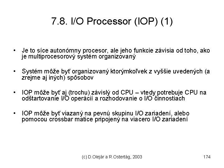 7. 8. I/O Processor (IOP) (1) • Je to síce autonómny procesor, ale jeho