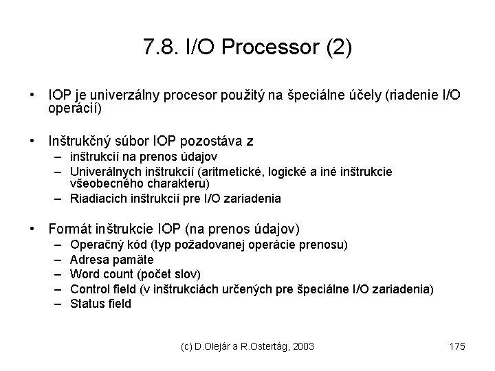 7. 8. I/O Processor (2) • IOP je univerzálny procesor použitý na špeciálne účely