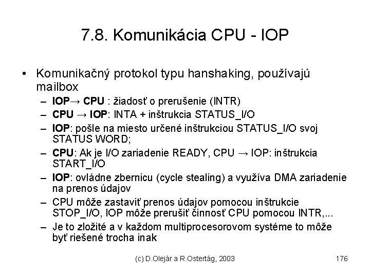 7. 8. Komunikácia CPU - IOP • Komunikačný protokol typu hanshaking, používajú mailbox –
