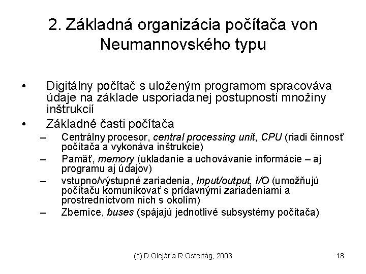 2. Základná organizácia počítača von Neumannovského typu • Digitálny počítač s uloženým programom spracováva