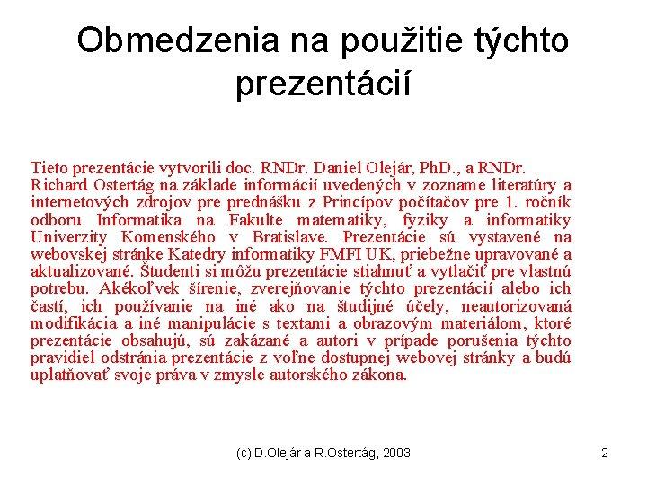 Obmedzenia na použitie týchto prezentácií Tieto prezentácie vytvorili doc. RNDr. Daniel Olejár, Ph. D.