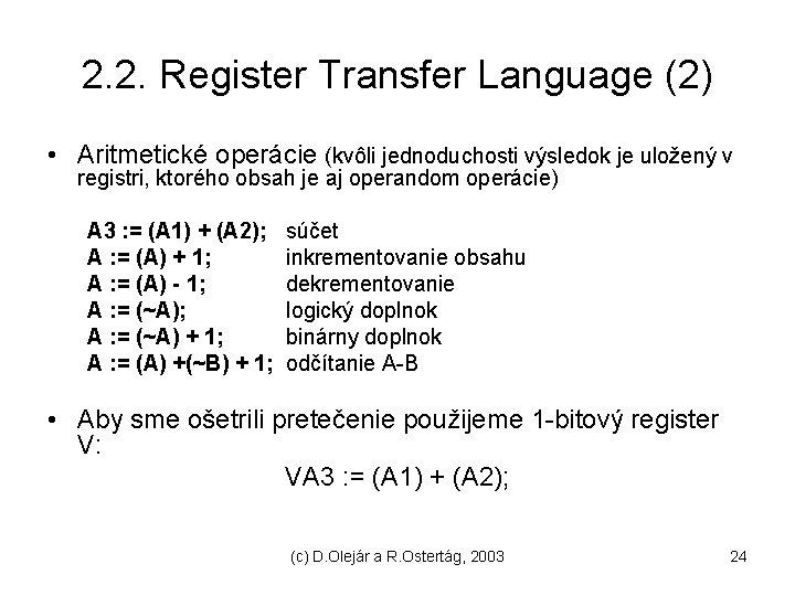 2. 2. Register Transfer Language (2) • Aritmetické operácie (kvôli jednoduchosti výsledok je uložený