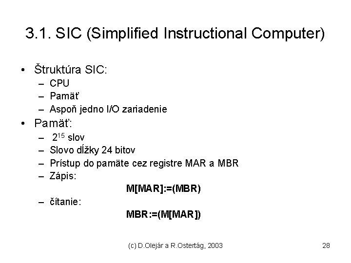 3. 1. SIC (Simplified Instructional Computer) • Štruktúra SIC: – CPU – Pamäť –