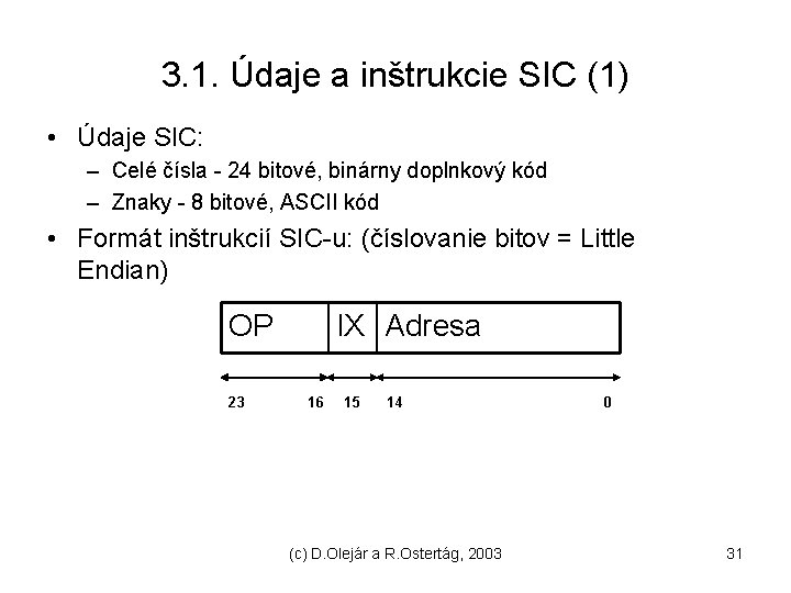 3. 1. Údaje a inštrukcie SIC (1) • Údaje SIC: – Celé čísla -