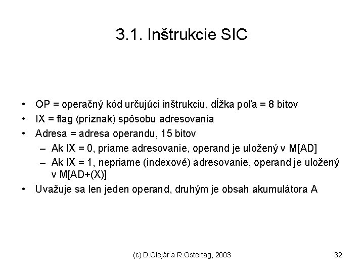 3. 1. Inštrukcie SIC • OP = operačný kód určujúci inštrukciu, dĺžka poľa =