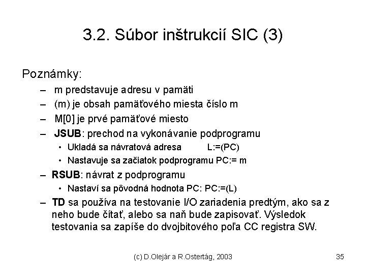 3. 2. Súbor inštrukcií SIC (3) Poznámky: – – m predstavuje adresu v pamäti