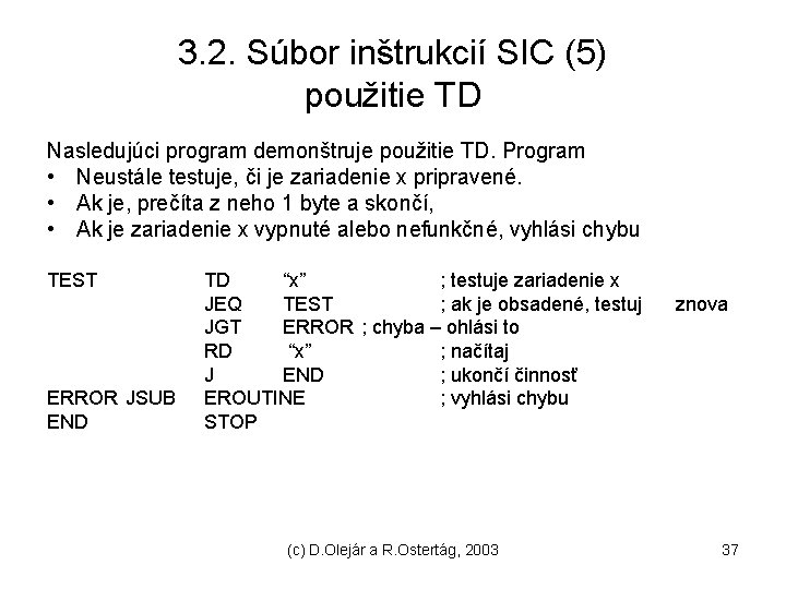3. 2. Súbor inštrukcií SIC (5) použitie TD Nasledujúci program demonštruje použitie TD. Program