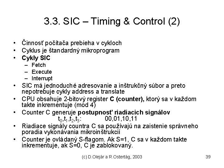 3. 3. SIC – Timing & Control (2) • Činnosť počítača prebieha v cykloch