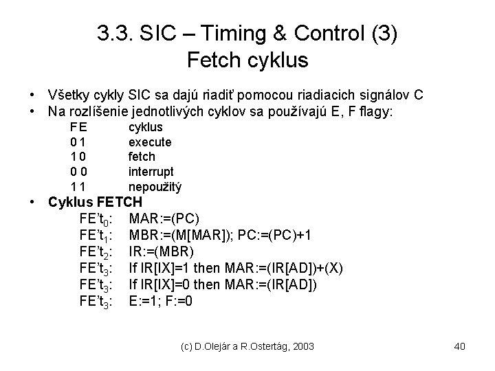 3. 3. SIC – Timing & Control (3) Fetch cyklus • Všetky cykly SIC