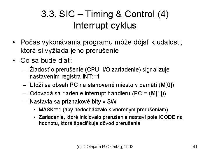 3. 3. SIC – Timing & Control (4) Interrupt cyklus • Počas vykonávania programu