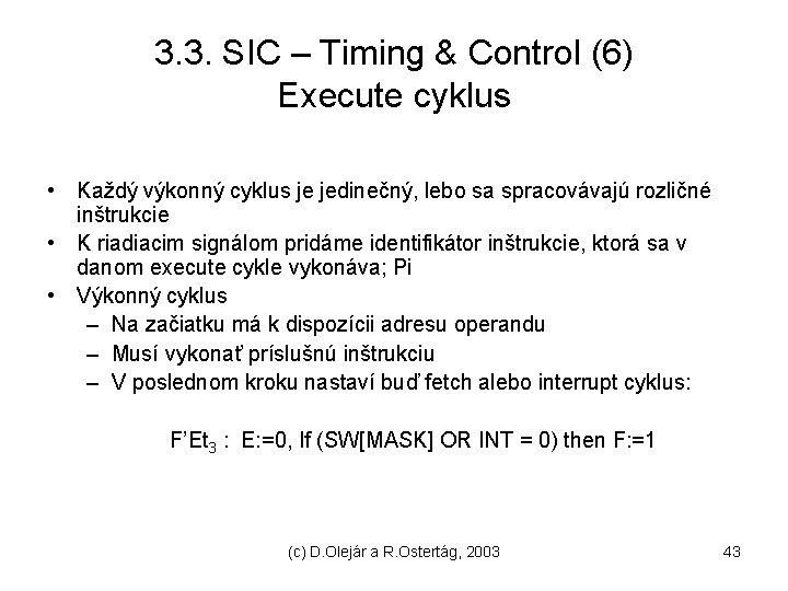 3. 3. SIC – Timing & Control (6) Execute cyklus • Každý výkonný cyklus