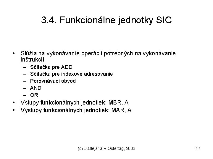 3. 4. Funkcionálne jednotky SIC • Slúžia na vykonávanie operácií potrebných na vykonávanie inštrukcií
