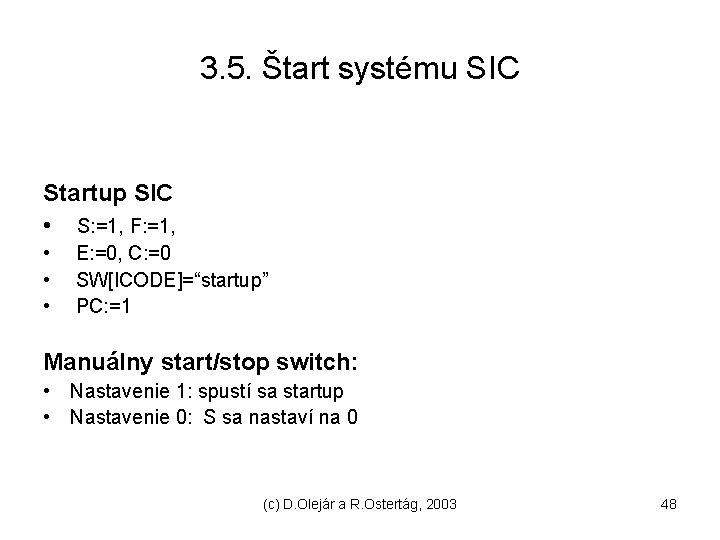 3. 5. Štart systému SIC Startup SIC • S: =1, F: =1, • •
