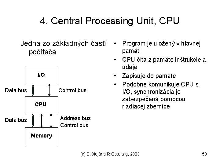 4. Central Processing Unit, CPU Jedna zo základných častí počítača I/O Data bus Control