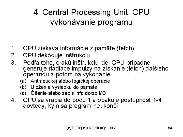 4. Central Processing Unit, CPU vykonávanie programu 1. 2. 3. CPU získava informácie z