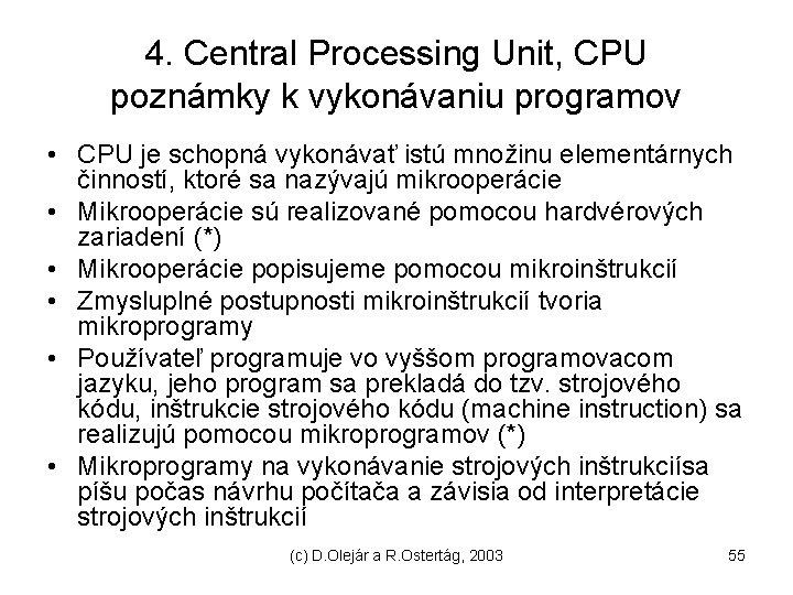 4. Central Processing Unit, CPU poznámky k vykonávaniu programov • CPU je schopná vykonávať