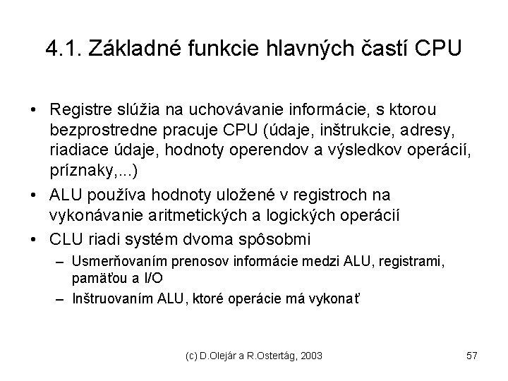 4. 1. Základné funkcie hlavných častí CPU • Registre slúžia na uchovávanie informácie, s