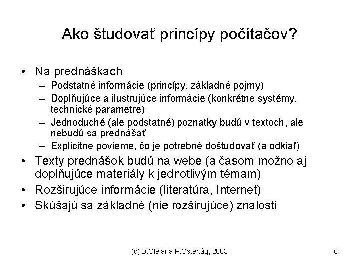 Ako študovať princípy počítačov? • Na prednáškach – Podstatné informácie (princípy, základné pojmy) –