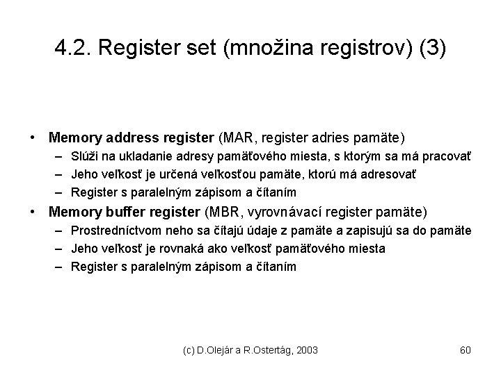 4. 2. Register set (množina registrov) (3) • Memory address register (MAR, register adries
