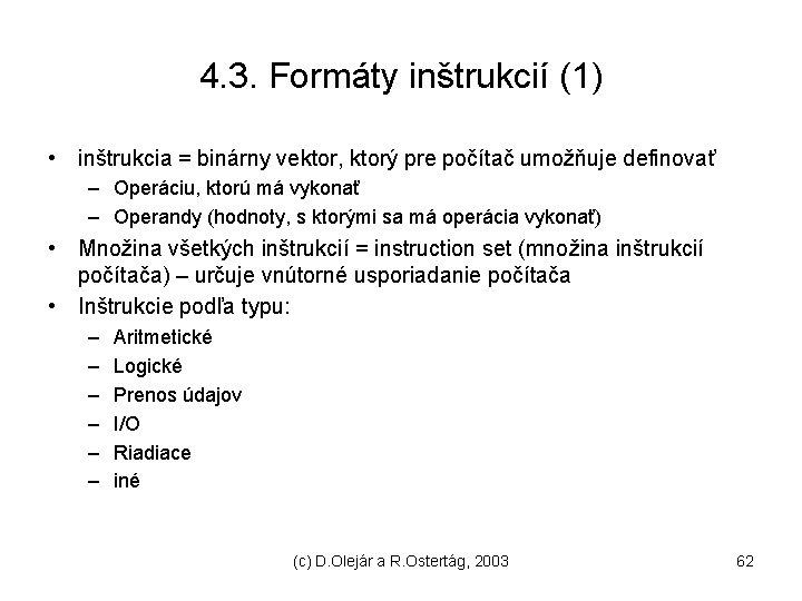 4. 3. Formáty inštrukcií (1) • inštrukcia = binárny vektor, ktorý pre počítač umožňuje