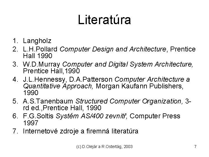 Literatúra 1. Langholz 2. L. H. Pollard Computer Design and Architecture, Prentice Hall 1990