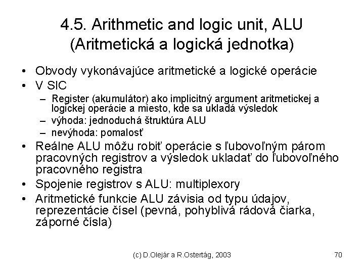 4. 5. Arithmetic and logic unit, ALU (Aritmetická a logická jednotka) • Obvody vykonávajúce